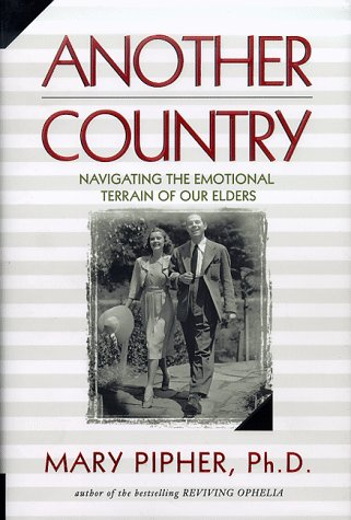 Another Country: Navigating the Emotional Terrain of Our Elders 9781573221290