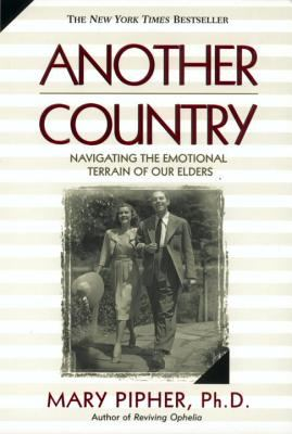 Another Country: Navigating the Emotional Terrain of Our Elders 9781573227841