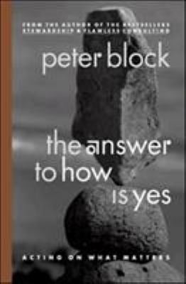 The Answer to How Is Yes: Acting on What Matters 9781576752715
