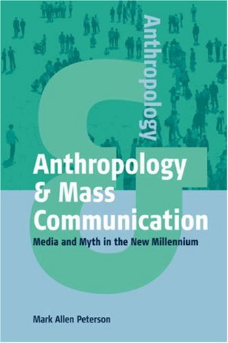 Anthropology & Mass Communication: Media and Myth in the New Millennium 9781571812780