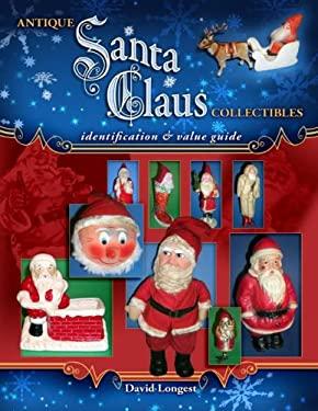 Antique Santa Claus Collectibles: Identification & Value Guide 9781574326130