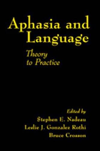 Aphasia and Language: Theory to Practice 9781572305816