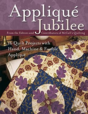 Applique Jubilee: 16 Quilt Projects with Hand, Machine and Fusible Applique [With Patterns] 9781571205742