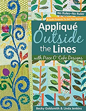 Applique Outside the Lines with Piece O'Cake Designs: No Rules-No Ruler [With Pattern] 9781571206091