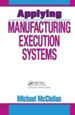 Applying Manufacturing Execution Systems 9781574441352