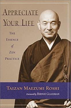 Appreciate Your Life: Zen Teachings of Taizan Maezumi Roshi 9781570622281