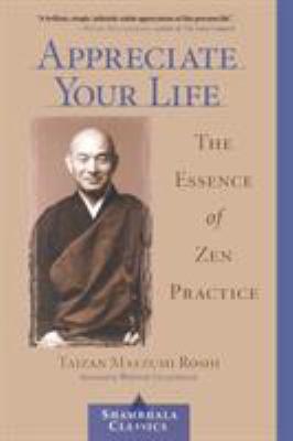 Appreciate Your Life: The Essence of Zen Practice 9781570629167