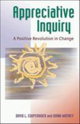 Appreciative Inquiry: A Positive Revolution in Change 9781576753569