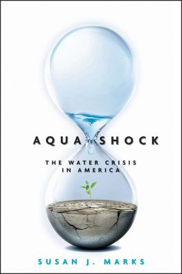 Aqua Shock: The Water Crisis in America 9781576603321