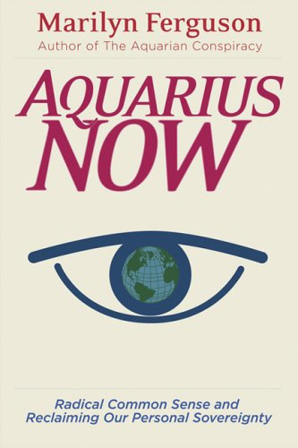 Aquarius Now: Radical Common Sense and Reclaiming Our Personal Sovereignty 9781578633692
