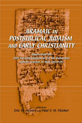 Aramaic in Postbiblical Judaism and Early Christianity: Papers from the 2004 National Endowment for the Humanities Summer Seminar at Duke University 9781575061788