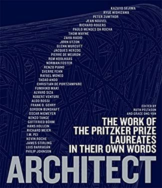 Architect: The Work of the Pritzker Prize Laureates in Their Own Words 9781579128470