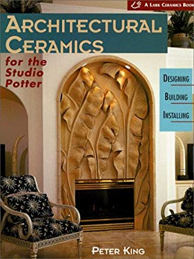 Architectural Ceramics for the Studio Potter: Designing, Building, Installing 9781579900854