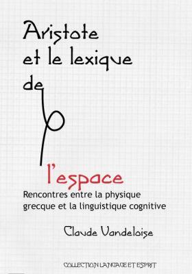 Aristote Et le Lexique de L'Espace: Rencontres Entre la Physique Grecque Et la Linguistique Cognitive 9781575862507