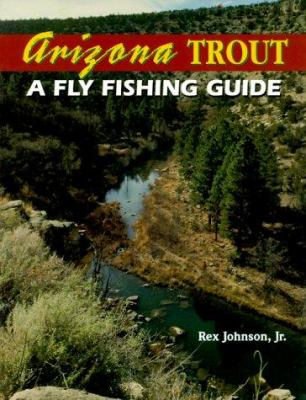 Arizona Trout: A Fly Fishing Guide 9781571881397