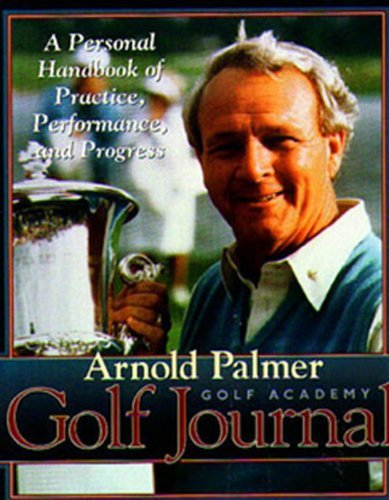 Arnold Palmer's Golf Journal: A Personal Handbook of Practice, Performance, and Progress 9781572431720