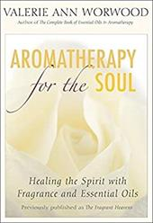 Aromatherapy for the Soul: Healing the Spirit with Fragrance and Essential Oils 7111640