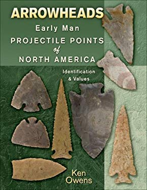 Arrowheads: Early Man Projectile Points of North America: Identification & Values