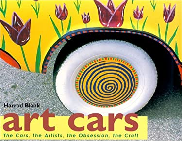 Art Cars: The Cars, the Artists, the Obsession, the Craft 9781579903305