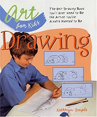 Art for Kids: Drawing: The Only Drawing Book You'll Ever Need to Be the Artist You've Always Wanted to Be 9781579905873