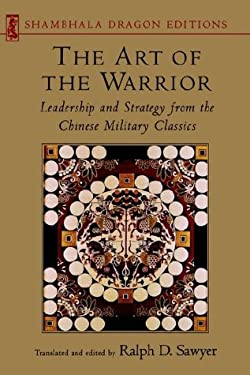 Art of the Warrior: Leadership and Strategy from the Chinese Military Classics 9781570621635