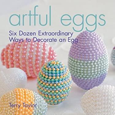 Artful Eggs: Six Dozen Extraordinary Ways to Decorate an Egg 9781579904630