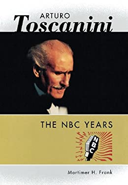 Arturo Toscanini: The NBC Years 9781574670691