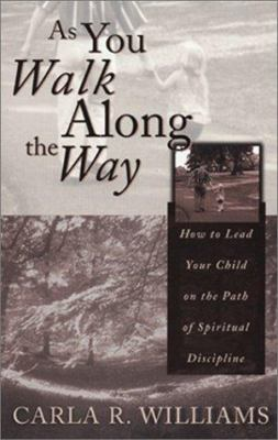 As You Walk Along the Way: How to Lead Your Child on the Path of Spiritual Discipline 9781579214913
