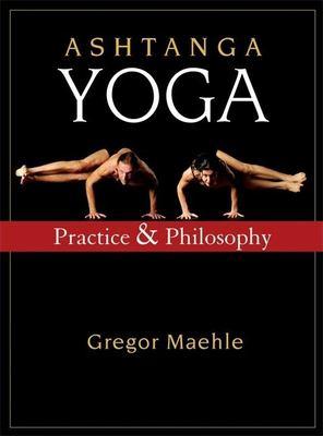 Ashtanga Yoga: Practice and Philosophy 9781577316060