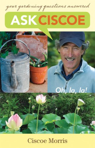 Ask Ciscoe: Oh, La, La! Your Gardening Questions Answered 9781570614323