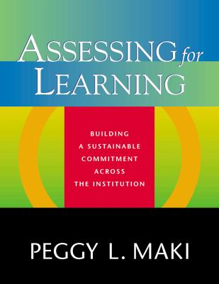 Assessing for Learning: Building a Sustainable Commitment Across the Institution 9781579220884