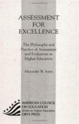 Assessment for Excellence: The Philosophy and Practice of Assessment and Evaluation in Higher Education 9781573565516