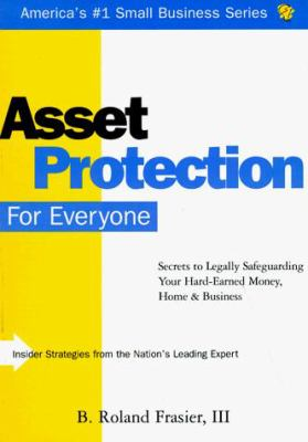 Asset Protection for Everyone: Secrets to Legally Safeguarding Your Hard-Earned Money, Home... 9781570711282