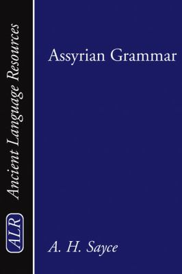 Assyrian Grammar: An Elementary Grammar; With Full Syllabary; And Progressive Reading Book of the Assyrian Language, in the Cuneiform Ty 9781579109653