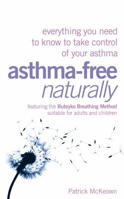Asthma-Free Naturally: Everything You Need to Know to Take Control of Your Asthma 9781573243728