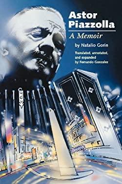 Astor Piazzolla: A Memoir 9781574670677