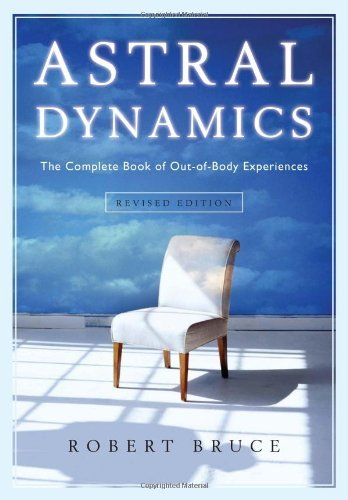Astral Dynamics: The Complete Book of Out-Of-Body Experiences 9781571746160