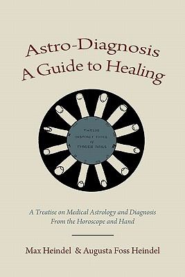 Astro-Diagnosis a Guide to Healing: A Treatise on Medical Astrology and Diagnosis from the Horoscope and Hand 9781578989751