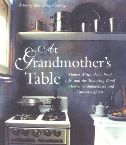 At Grandmother's Table: Women Write about Food, Life and the Enduring Bond Between Grandmothers and Granddaughters 9781577490968