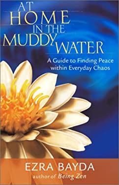 At Home in the Muddy Water: The Zen of Living with Everyday Chaos 9781570629471