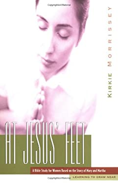 At Jesus' Feet: A Bible Study for Women Based on the Story of Mary and Martha 9781576831823