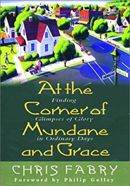 At the Corner of Mundane and Grace: Finding Glimpses of Glory in Ordinary Days 9781578561179