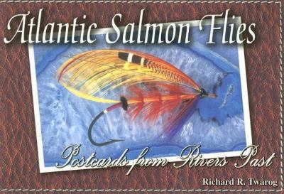 Atlantic Salmon Flies: Postcards from Rivers Past 9781571883933