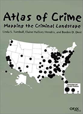 Atlas of Crime: Mapping the Criminal Landscape 9781573562416