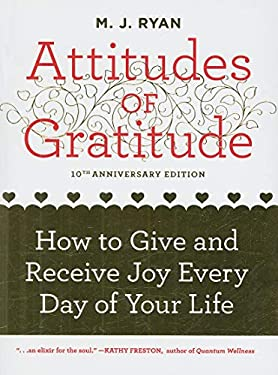 Attitudes of Gratitude: How to Give and Receive Joy Every Day of Your Life 9781573244114