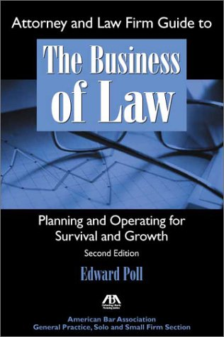 Attorney and Law Firm Guide to the Business of Law: Planning and Operating for Survival and Growth 9781570739910