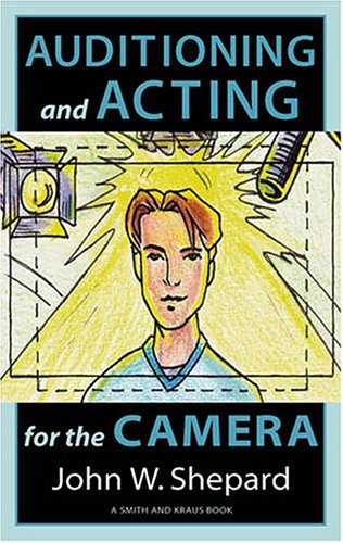 Auditioning and Acting for the Camera: Proven Techniques for Auditioning and Performing in Film, Episodic T.V., Sitcoms, Soap Operas, Commercials, and 9781575252759