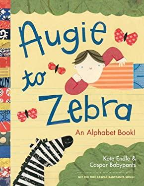 Augie to Zebra: An Alphabet Book! 9781570617508