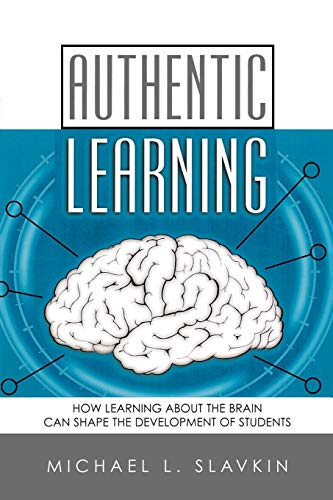 Authentic Learning: How Learning about the Brain Can Shape the Development of Students 9781578860944