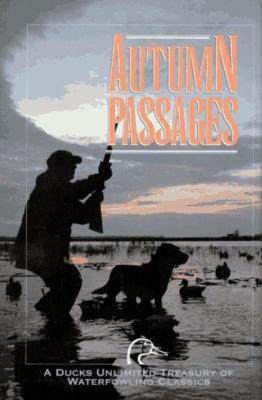 Autumn Passages: A Ducks Unlimited Treasury of Waterfowling Classics 9781572230262